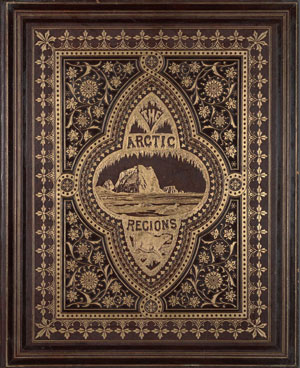 "William Bradford's (1823-1892) royal broadside entitled ""The Arctic Regions: Illustrated with Photographs Taken on an Art Expedition"", published in London in 1873."